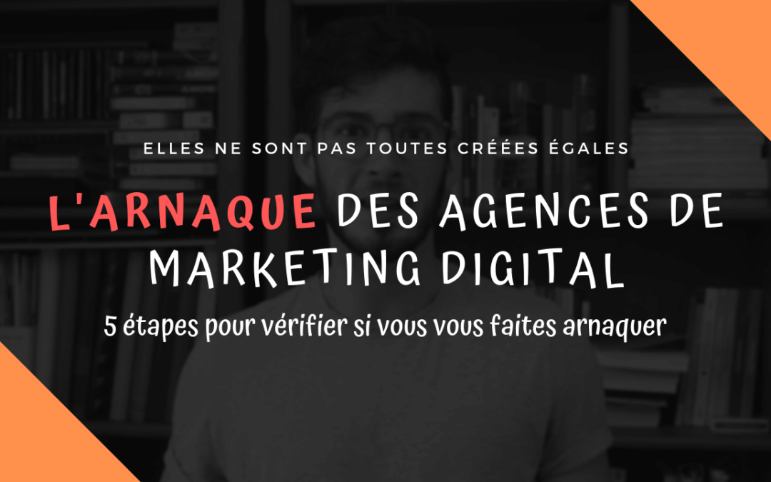 L'Arnaque des Agences de Marketing Digital