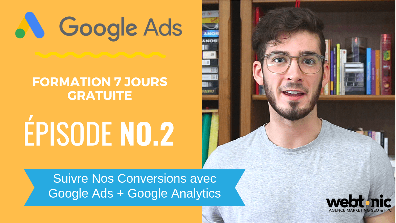 [Formation Google Ads – Épisode 2] Comment Suivre Nos Conversions avec Google Ads + Google Analytics